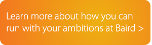 Learn more about how you can run with your ambitions at Baird.