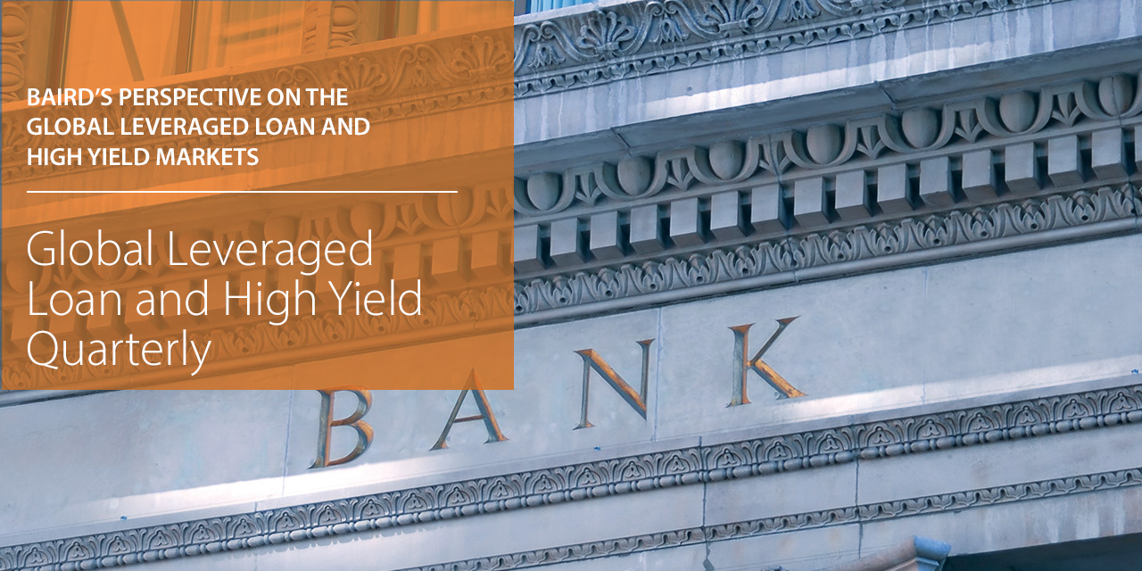 Baird's Perspective on the Global Leveraged Loan and High Yield Markets  report cover large horizontal version